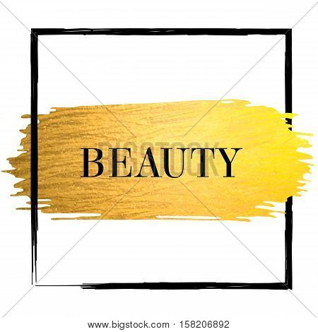 Golden paint stroke with black border frame and text beauty. Hand made abstract gold glitter texture for stylist artist or beauty salon. Vector EPS10 illustration.
