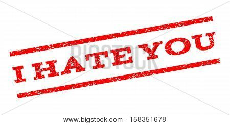 I Hate You watermark stamp. Text tag between parallel lines with grunge design style. Rubber seal stamp with unclean texture. Vector red color ink imprint on a white background.