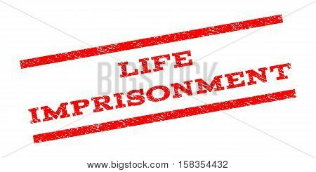 Life Imprisonment watermark stamp. Text tag between parallel lines with grunge design style. Rubber seal stamp with dust texture. Vector red color ink imprint on a white background.