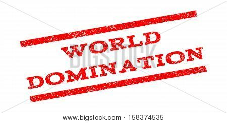 World Domination watermark stamp. Text caption between parallel lines with grunge design style. Rubber seal stamp with dust texture. Vector red color ink imprint on a white background.