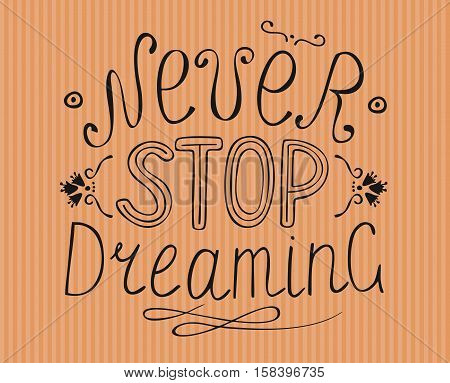 Orange striped background with the words from hand Never stop dreaming