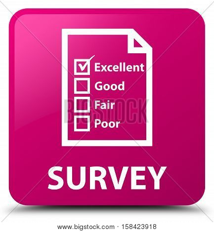 Survey (questionnaire icon) isolated on abstract pink square button