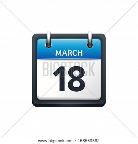 March 18. Calendar icon.Vector illustration, flat style.Month and date.Sunday, Monday, Tuesday, Wednesday, Thursday, Friday, Saturday.Week, weekend, red letter day. 2017, 2018 year.Holidays.