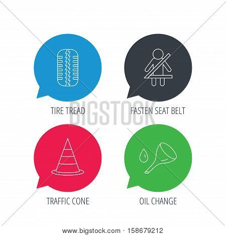 Colored speech bubbles. Tire tread, traffic cone and oil change icons. Fasten seat belt linear sign. Flat web buttons with linear icons. Vector
