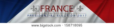 Presidential election banner background - France 2107 with fleur de lys symbol pasted inside on waving France flag
