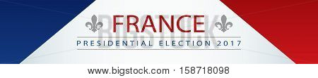 Presidential election banner background - France 2107 with fleur de lys symbol pasted inside on France flag