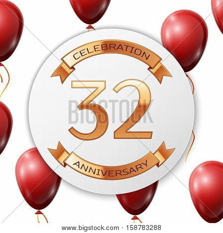 Golden number thirty two years anniversary celebration on white circle paper banner with gold ribbon. Realistic red balloons with ribbon on white background. Vector illustration.
