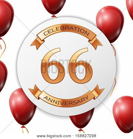 Golden number sixty six years anniversary celebration on white circle paper banner with gold ribbon. Realistic red balloons with ribbon on white background. Vector illustration.