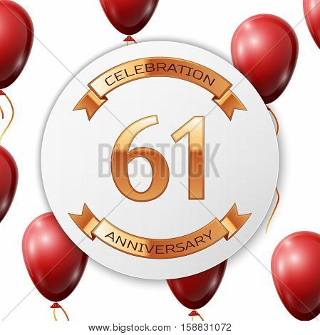 Golden number sixty one years anniversary celebration on white circle paper banner with gold ribbon. Realistic red balloons with ribbon on white background. Vector illustration.