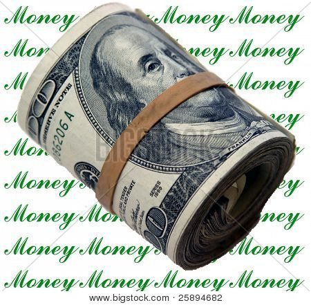 A rather thick bank roll of 100.00 dollar bills rolled up and held in place by a rubber band photoshopped onto a Money Money Money back ground