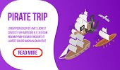 Pirate Trip Banner. Isometric Banner Of Pirate Trip Vector Concept For Web, Giftcard And Postcard poster