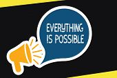 Handwriting Text Everything Is Possible. Concept Meaning Any Outcome Could Occur Anything Can Happen poster