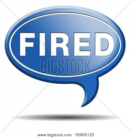 fired getting fired loose your job, you're fired loss work jobless