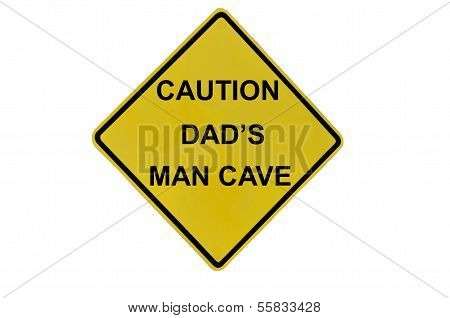 Caution Dad's Man Cave Sign