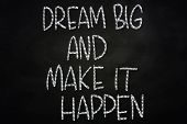 Dream Big And Make It Happen