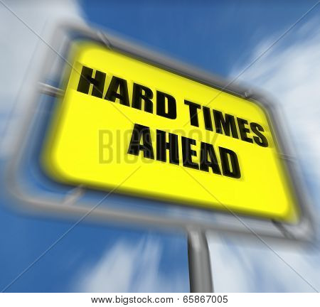 Hard Times Ahead Sign Displays Tough Hardship And Difficulties Warning