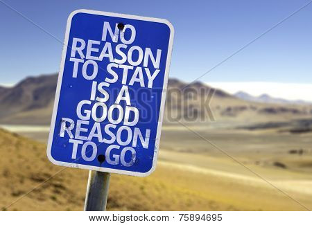 No Reason To Stay is a Good Reason To Go sign with a desert background