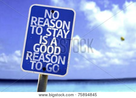 No Reason To Stay is a Good Reason To Go sign with a beach on background