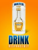 stock photo of boose  - A big glass of water a small alcohol bottle inside and the text drink responsibly - JPG