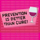 Text Sign Showing Prevention Is Better Than Cure. Conceptual Photo Disease Is Preventable If Identif poster