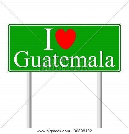 Eu amo a Guatemala, sinal de estrada do conceito