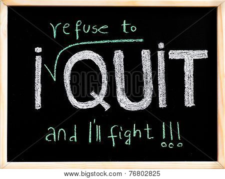 I Refuse To Quit Message, Handwriting With Chalk On Wooden Frame Blackboard