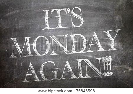 It's Monday Again written on blackboard
