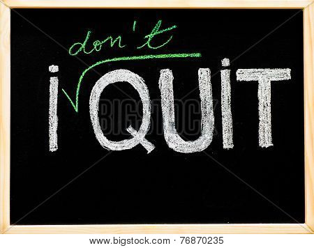 I Don't Quit Message, Handwriting With Chalk On Wooden Frame Blackboard