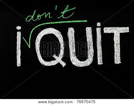 I Don't Quit Message, Handwriting With Chalk On Blackboard