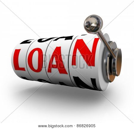 Loan word on slot machine wheels or dials to illustrate applying to borrow money in financing for a purchase of a house or home mortgage or car