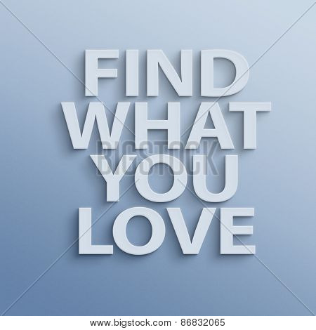 text on the wall or paper, find what you love