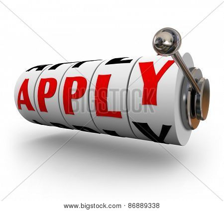 Apply word with letters on slot machine wheels or dials to illustrate the chances or odds of your application being successful for a job, mortgage, loan or other goal or objective