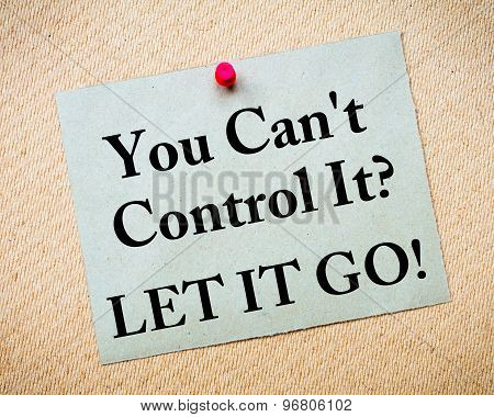 You Can't Control It? Let It Go! Message Written On Paper Note