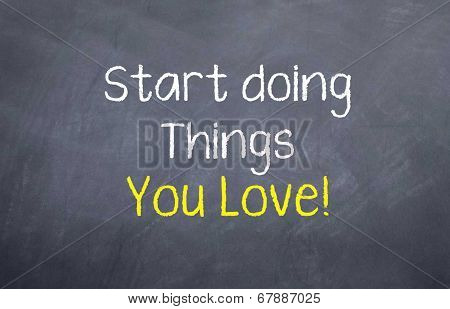 start doing things you love