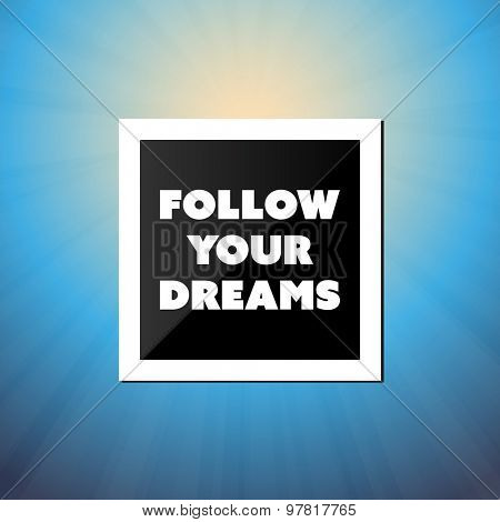 Follow Your Dreams - Inspirational Quote, Slogan, Saying - Success Concept Illustration with Label and Natural Background, Blue Sky and Sunshine