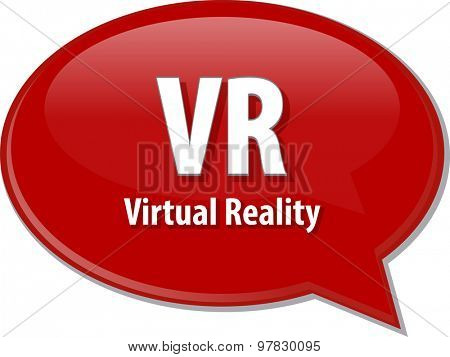 Speech bubble illustration of information technology acronym abbreviation term definition VR Virtual Reality