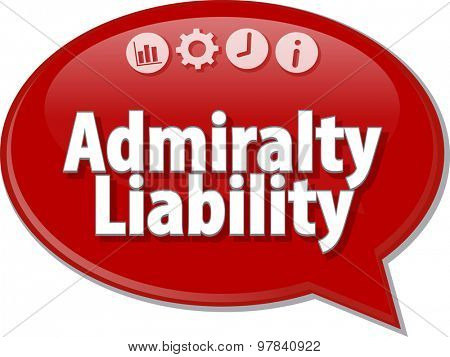 Speech bubble dialog illustration of business term saying Admiralty liability