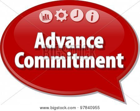 Speech bubble dialog illustration of business term saying Advance commitment