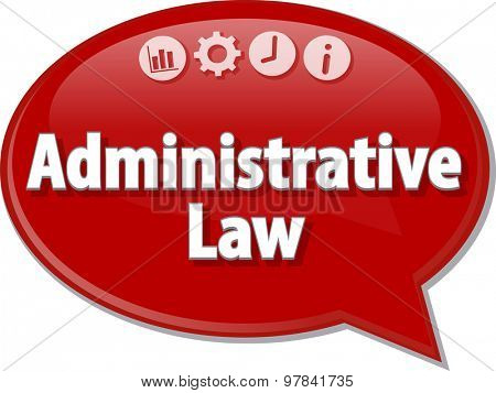 Speech bubble dialog illustration of business term saying Administrative Law