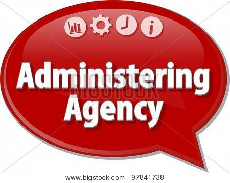 Speech bubble dialog illustration of business term saying Administering Agency