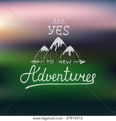 Say Yes To New Adventures On Blurred Background