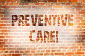 Conceptual Hand Writing Showing Preventive Care. Business Photo Showcasing Health Prevention Diagnos poster