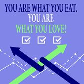 Word Writing Text You Are What You Eat You Are What You Love. Business Concept For Start To Eat Heal poster