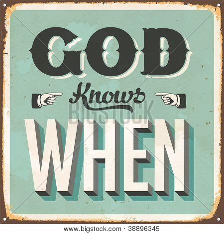 Vintage metal sign - God Knows When - JPG Version