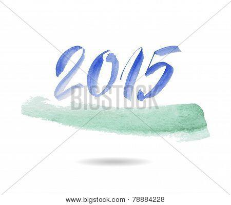 Happy new year 2015. Watercolor vector. Inscription 2015