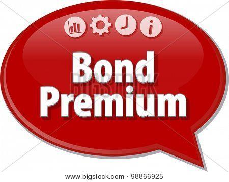 Speech bubble dialog illustration of business term saying Bond Premium