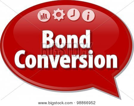 Speech bubble dialog illustration of business term saying Bond Conversion