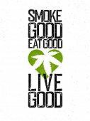 Marijuana, cannabis, rastafarian themed quote. Smoke good, eat good, live good. poster