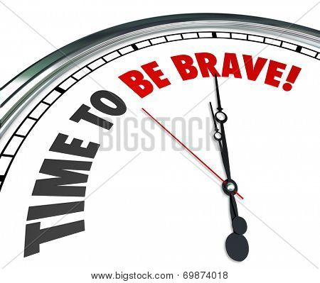 Time to Be Brave words on a 3d white clock face telling you to be confident, bold, daring and fearless to overcome a challenge or achieve success
