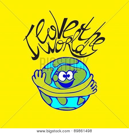 I Love The World Hand Drawn Typography Poster. Land With A Cute Quote On Earth Day Or For Your Desig